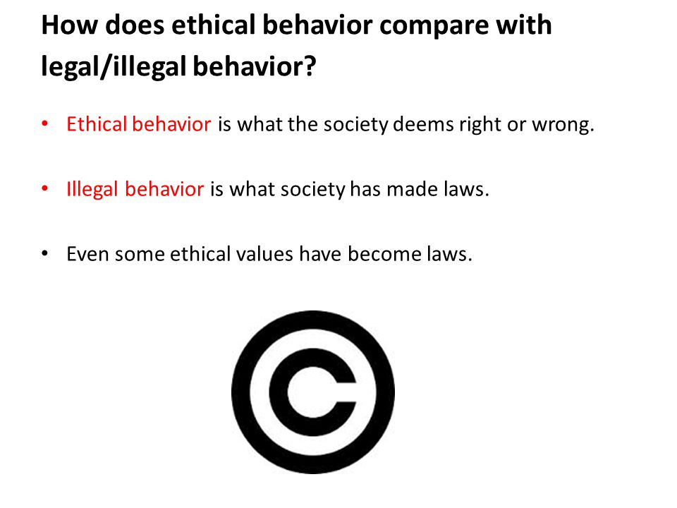 How does ethical behavior compare with legal/illegal behavior