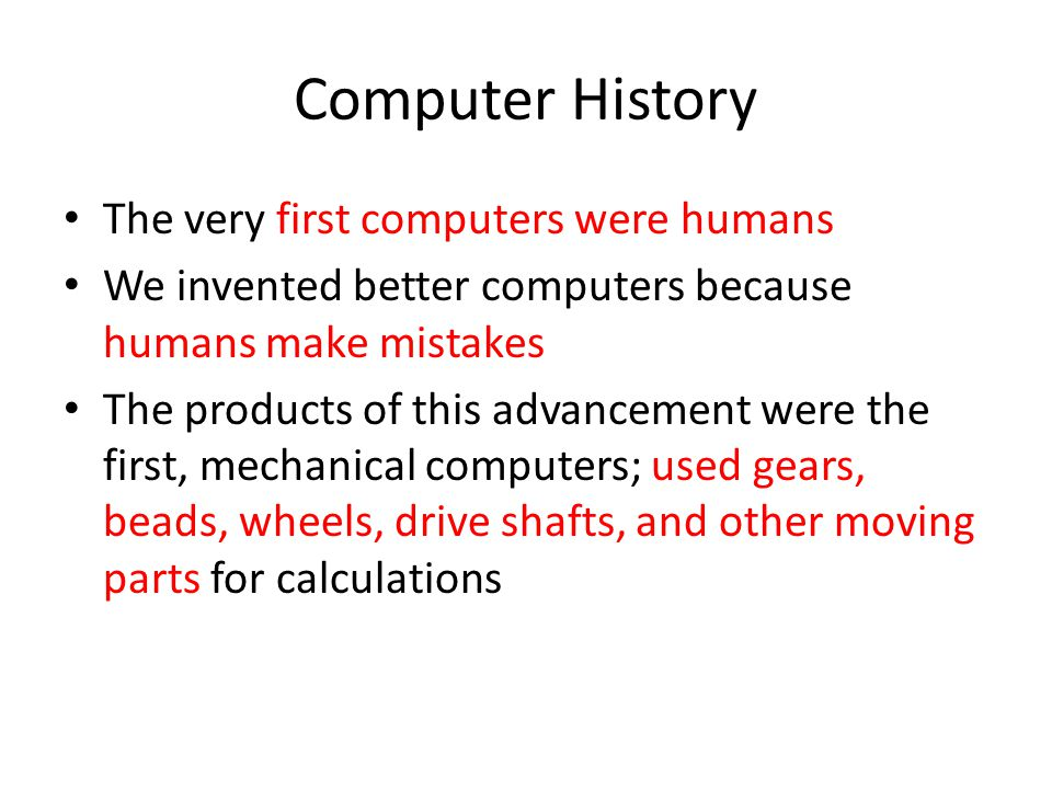 Computer History The very first computers were humans