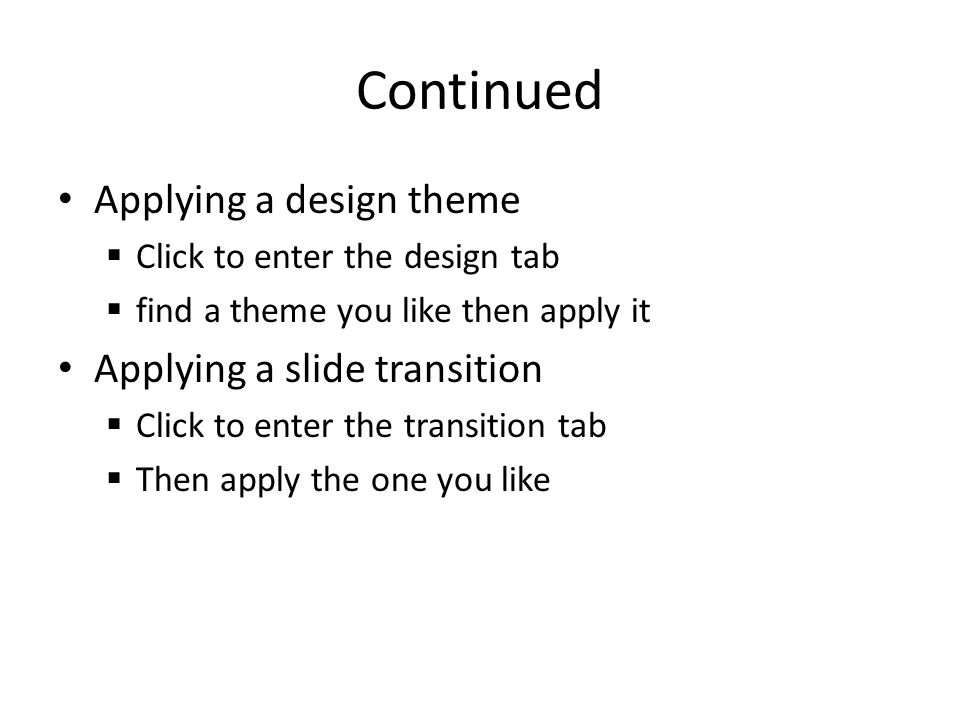 Continued Applying a design theme Applying a slide transition