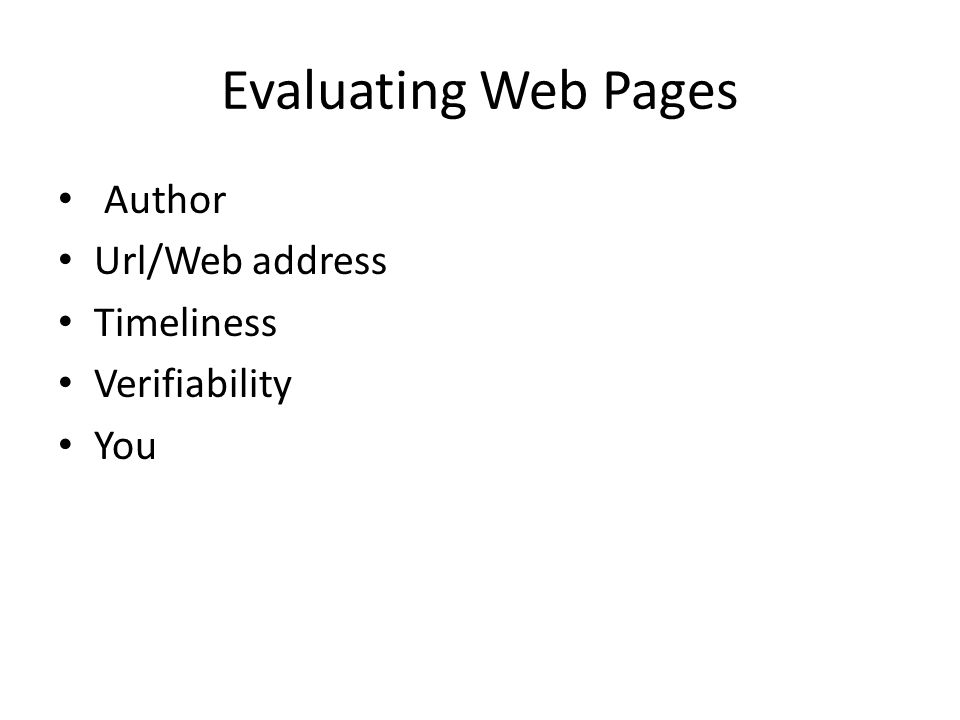 Evaluating Web Pages Author Url/Web address Timeliness Verifiability
