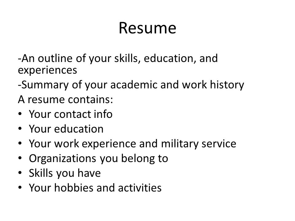 Resume -An outline of your skills, education, and experiences