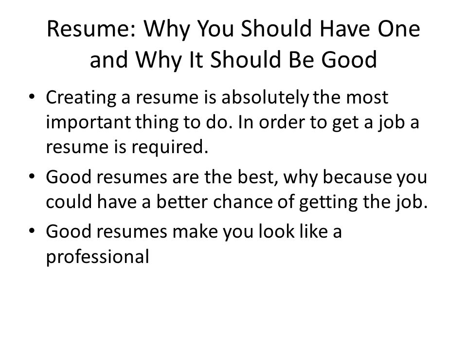 Resume: Why You Should Have One and Why It Should Be Good