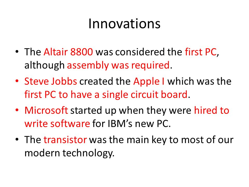 Innovations The Altair 8800 was considered the first PC, although assembly was required.