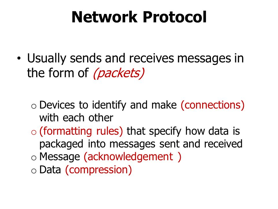 Network Protocol Usually sends and receives messages in the form of (packets) Devices to identify and make (connections) with each other.