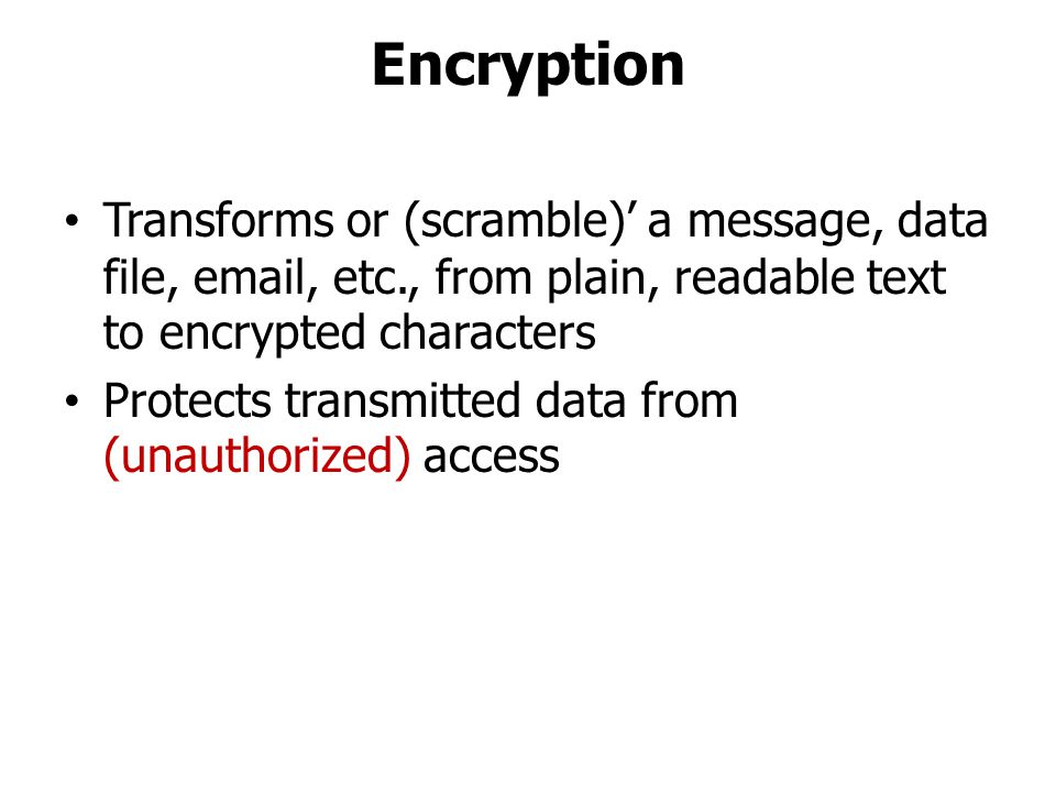 Encryption Transforms or (scramble)' a message, data file, email, etc., from plain, readable text to encrypted characters.