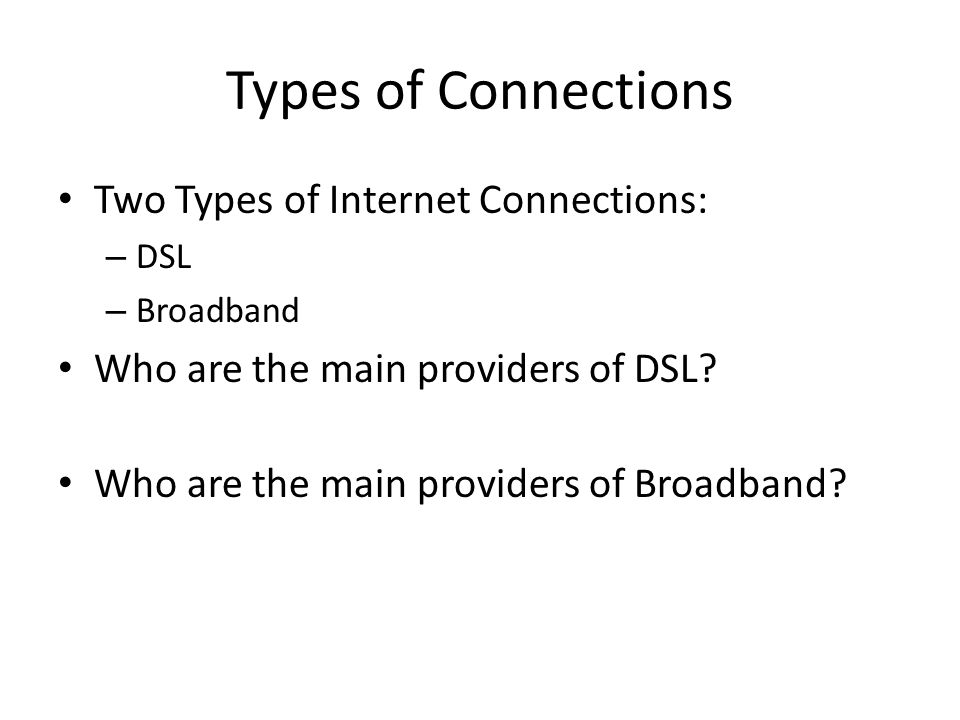 Types of Connections Two Types of Internet Connections: