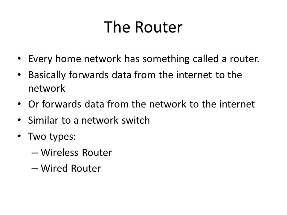The Router Every home network has something called a router.