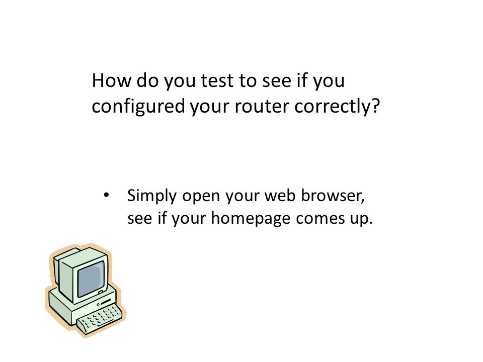 How do you test to see if you configured your router correctly