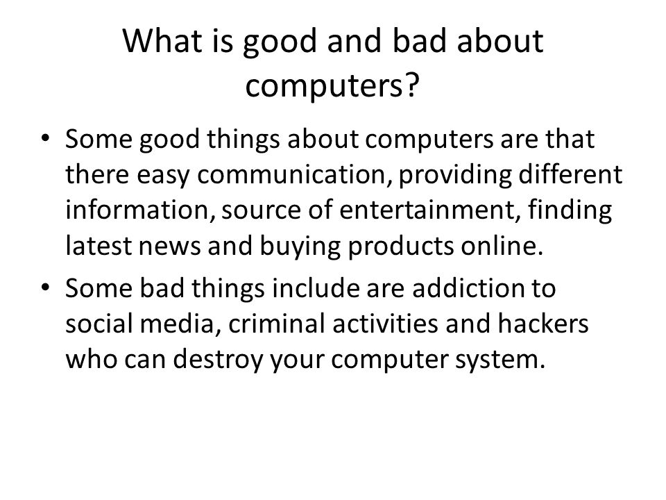 What is good and bad about computers