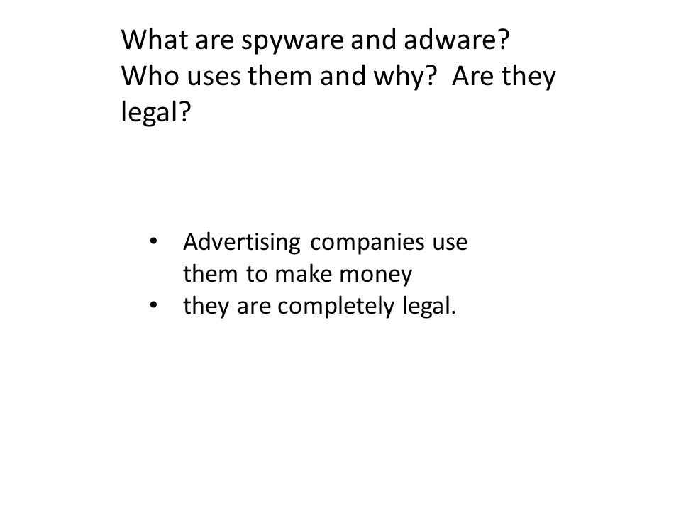 What are spyware and adware Who uses them and why Are they legal