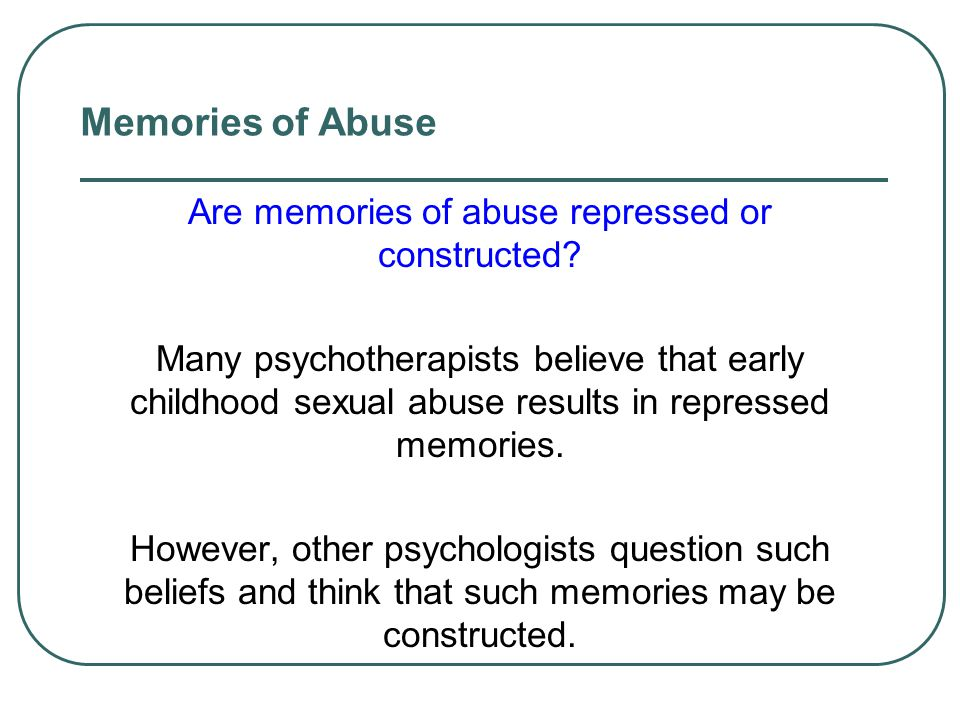 Are memories of abuse repressed or constructed