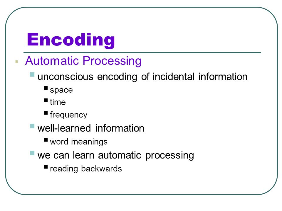 Encoding Automatic Processing