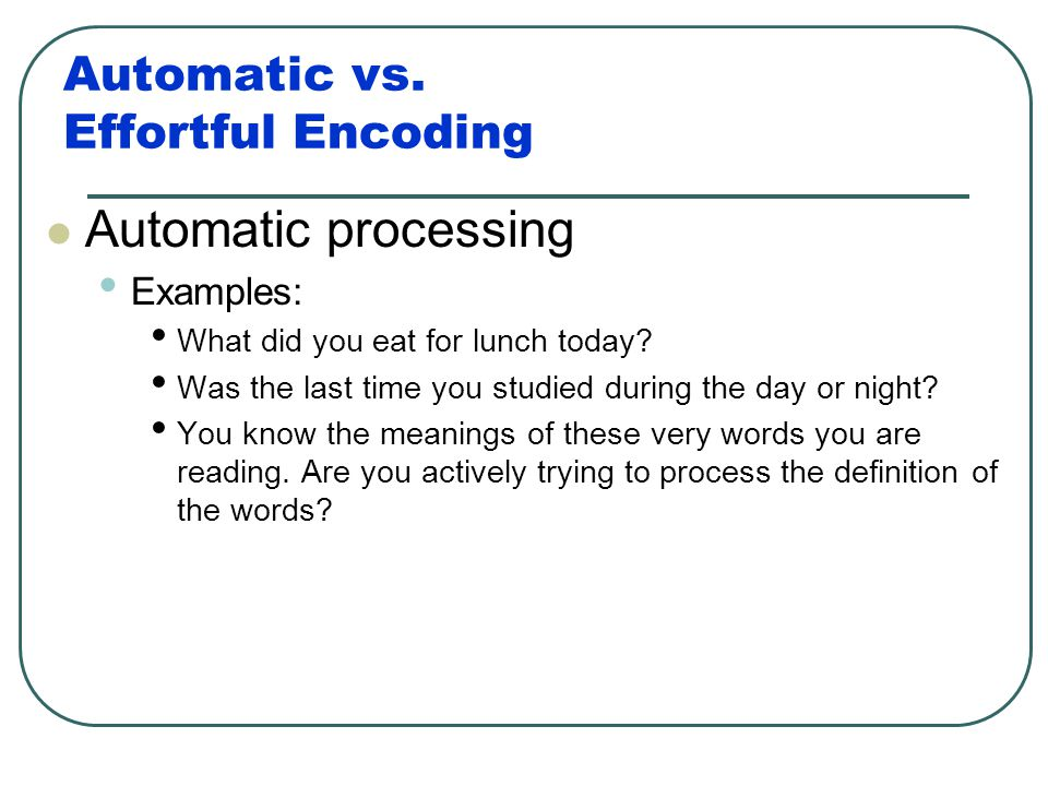 Automatic vs. Effortful Encoding