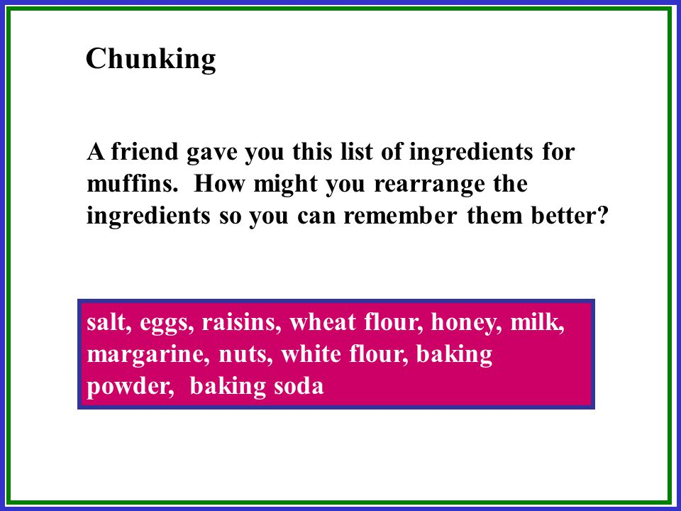Chunking A friend gave you this list of ingredients for muffins. How might you rearrange the ingredients so you can remember them better