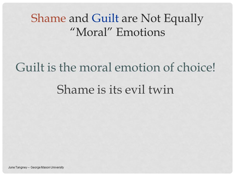 Guilt is the moral emotion of choice! Shame is its evil twin