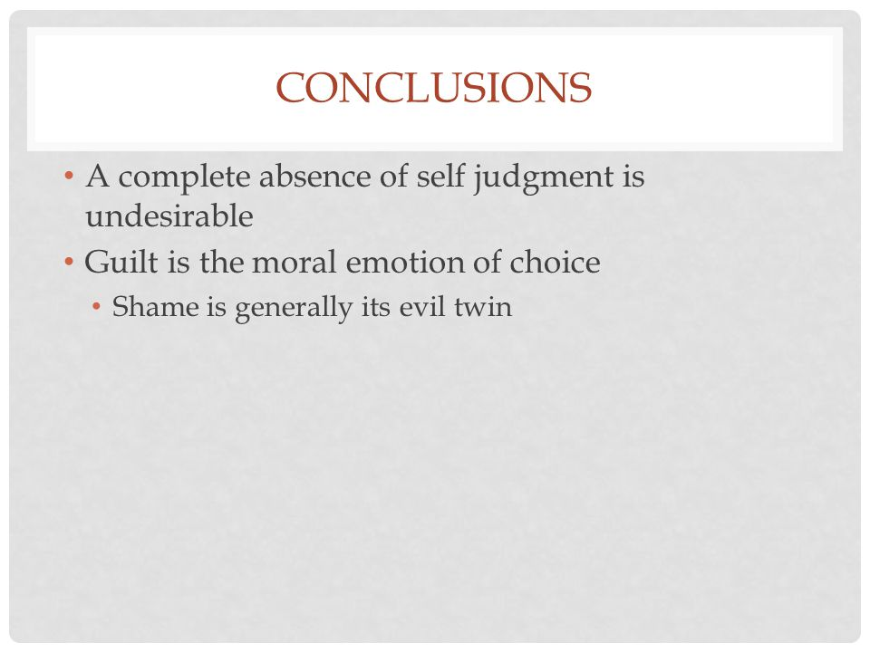 Conclusions A complete absence of self judgment is undesirable