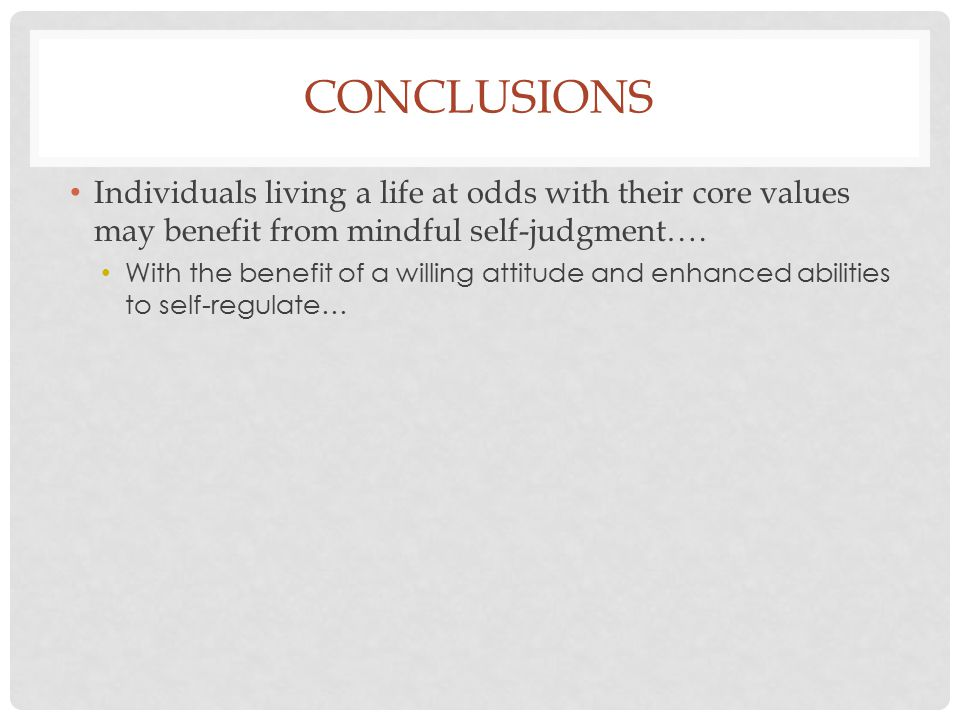 Conclusions Individuals living a life at odds with their core values may benefit from mindful self-judgment….