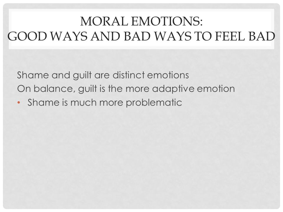 Moral Emotions: Good ways and bad ways to feel bad