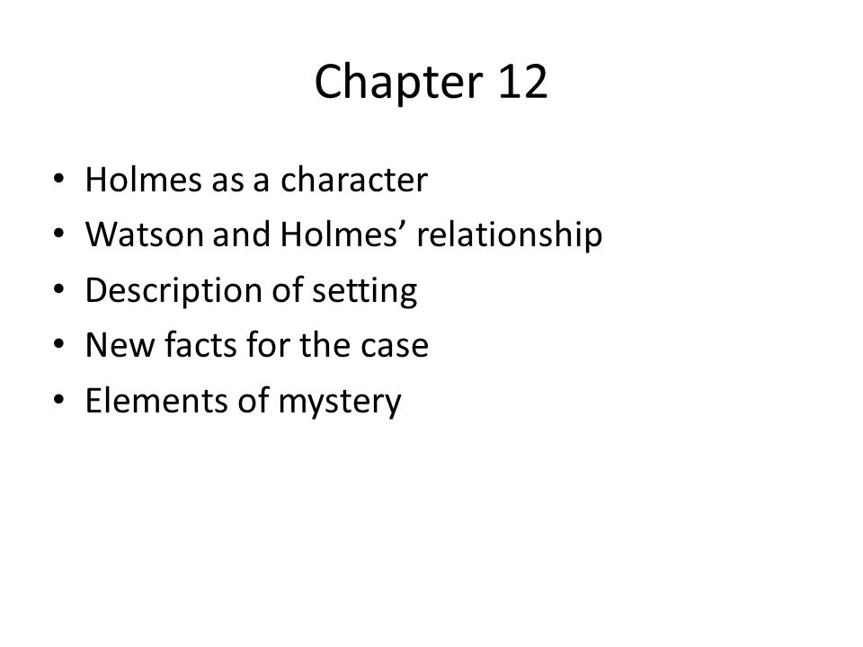 Chapter 12 Holmes as a character Watson and Holmes' relationship