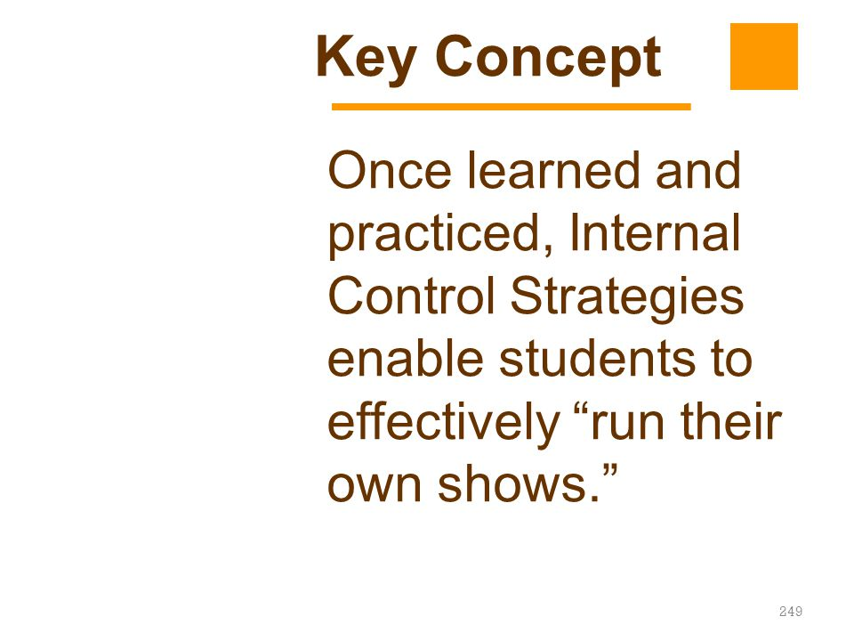 Key Concept Once learned and practiced, Internal Control Strategies enable students to effectively run their own shows.