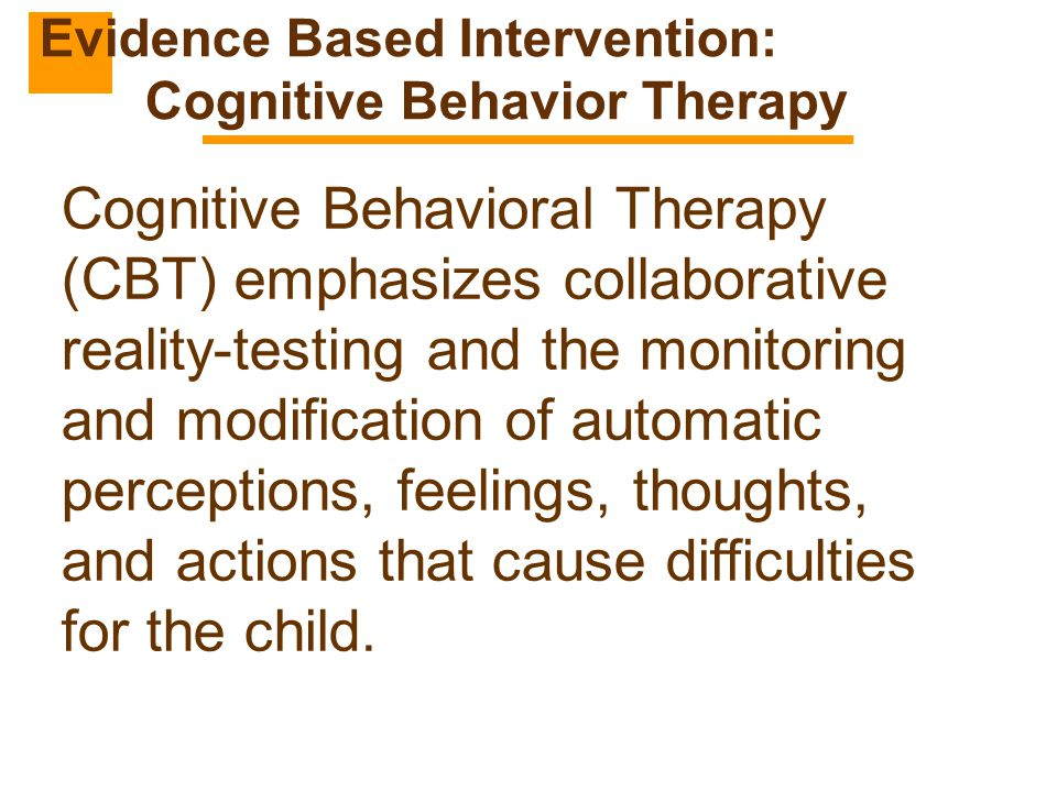 Evidence Based Intervention: Cognitive Behavior Therapy