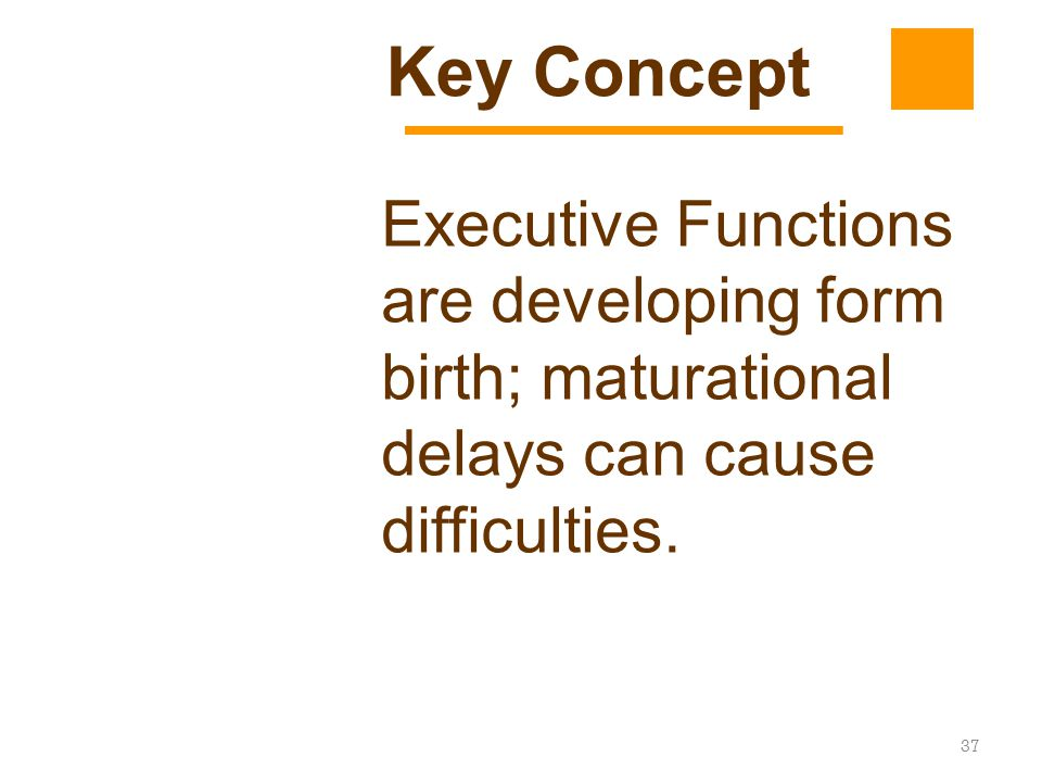 LD Identification Key Concept. Executive Functions are developing form birth; maturational delays can cause difficulties.