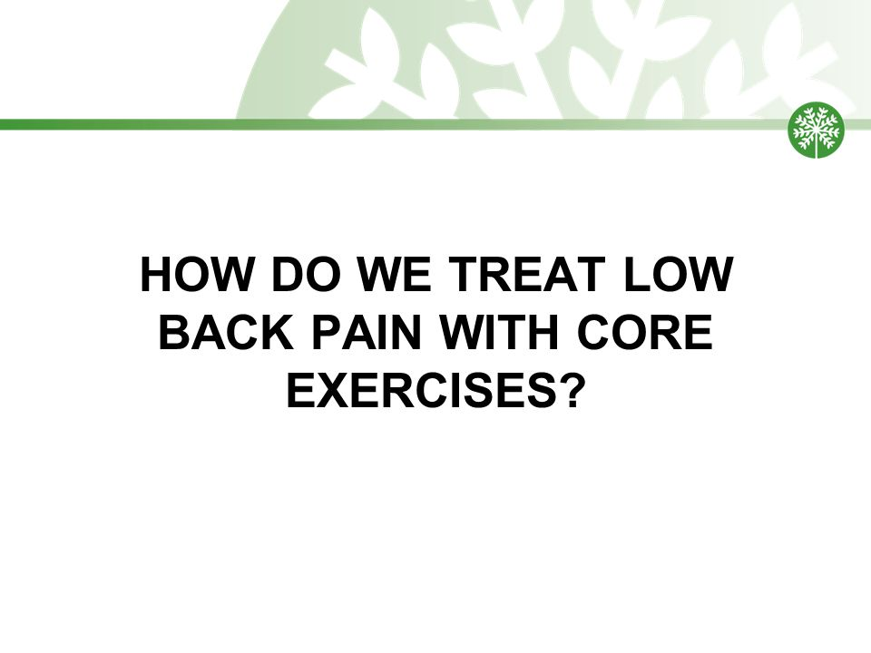How do we treat low back pain with core exercises