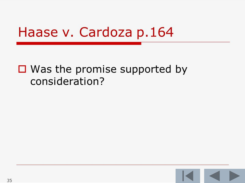 Haase v. Cardoza p.164 Was the promise supported by consideration