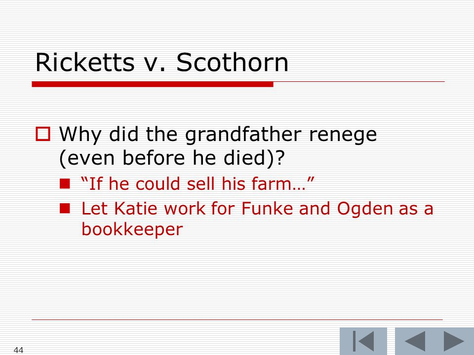 Ricketts v. Scothorn Why did the grandfather renege (even before he died) If he could sell his farm…