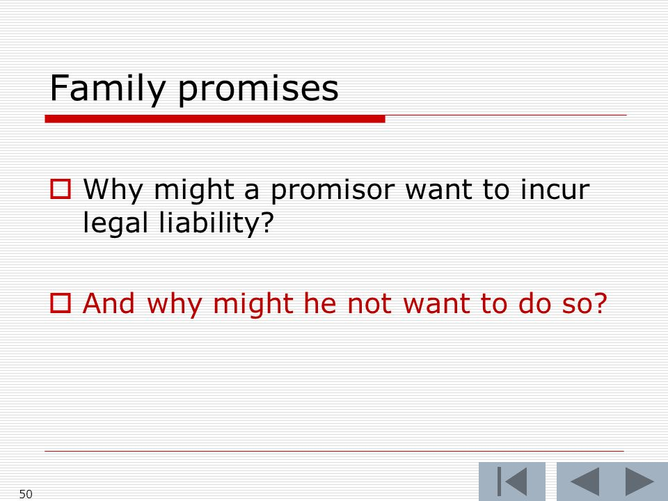 Family promises Why might a promisor want to incur legal liability