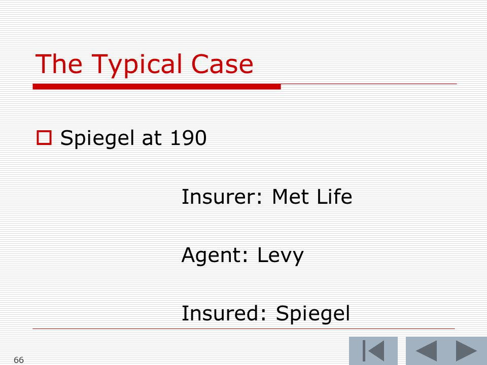 The Typical Case Spiegel at 190 Insurer: Met Life Agent: Levy