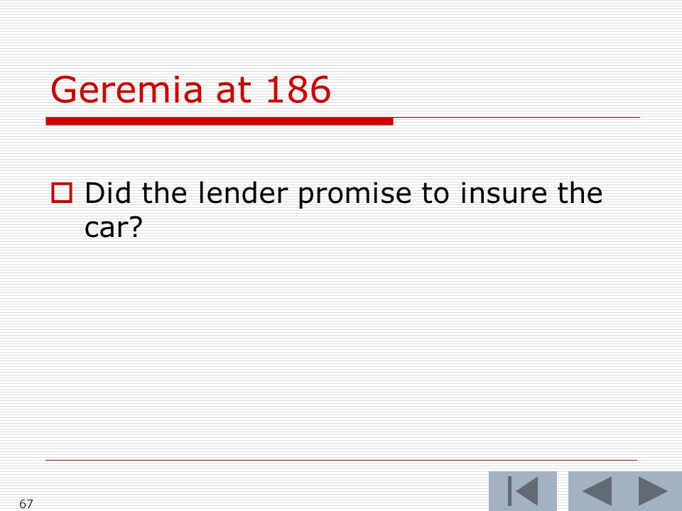 Geremia at 186 Did the lender promise to insure the car