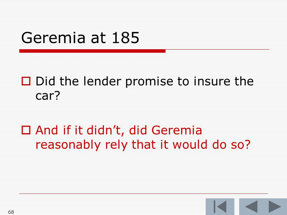 Geremia at 185 Did the lender promise to insure the car