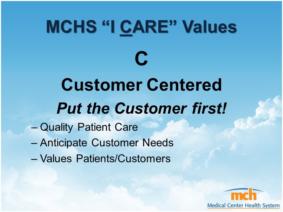 C MCHS I CARE Values Customer Centered Put the Customer first!