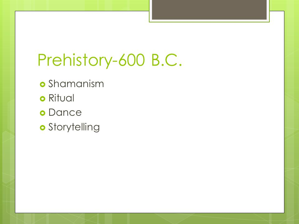 Prehistory-600 B.C. Shamanism Ritual Dance Storytelling