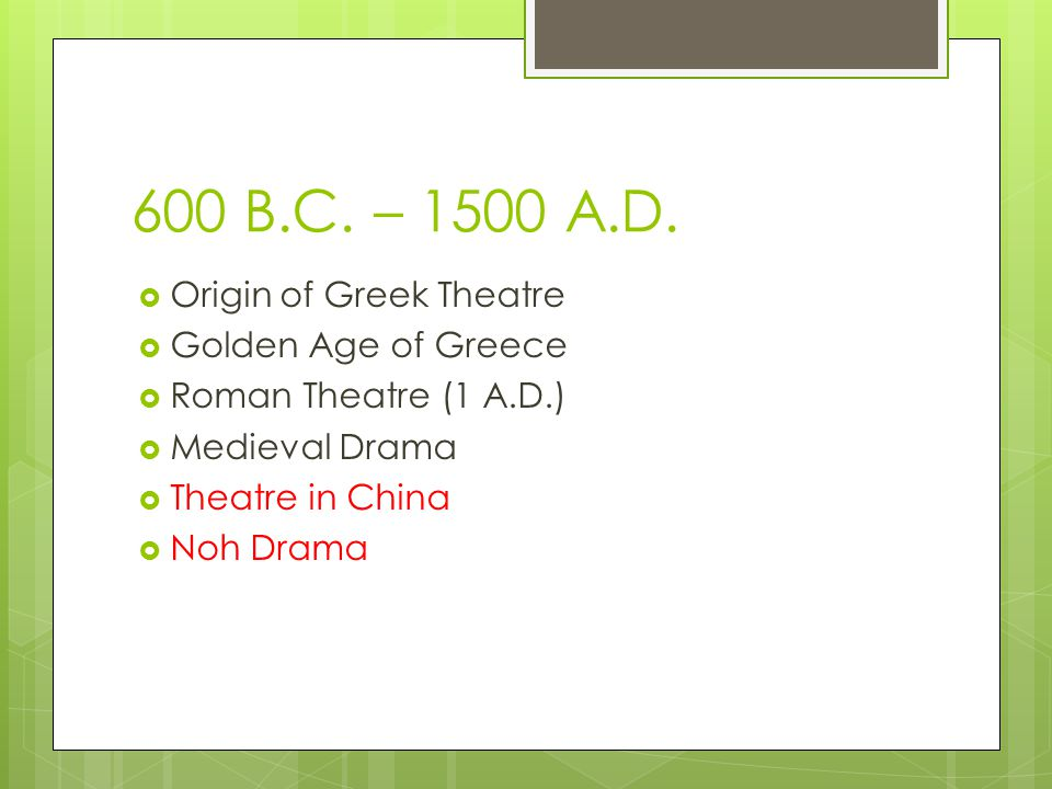 600 B.C. – 1500 A.D. Origin of Greek Theatre Golden Age of Greece