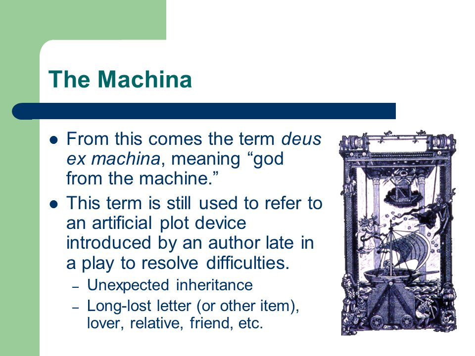The Machina From this comes the term deus ex machina, meaning god from the machine.