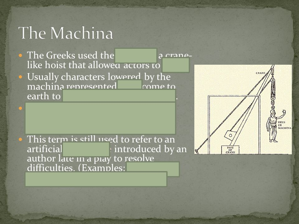 The Machina The Greeks used the machina, a crane- like hoist that allowed actors to fly.