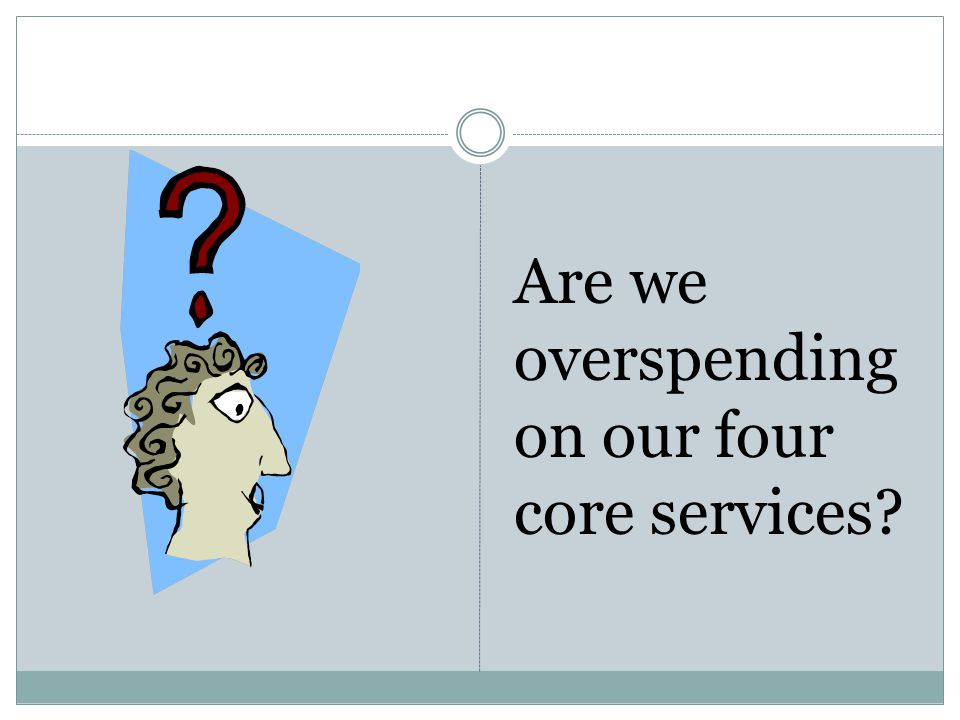 Are we overspending on our four core services