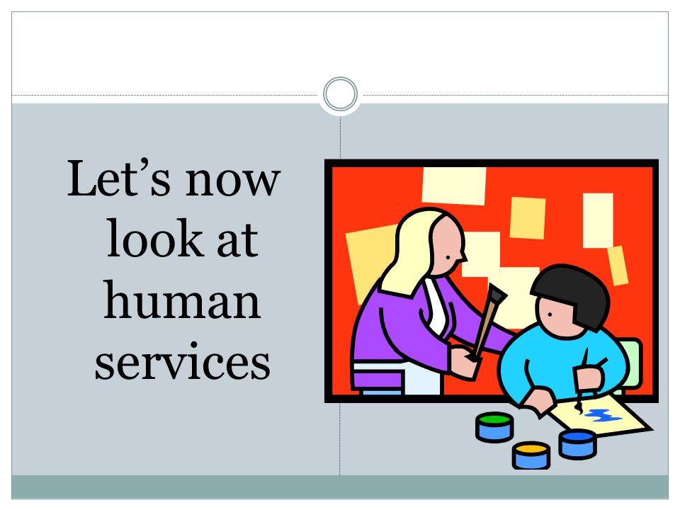 Let's now look at human services