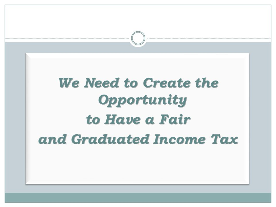 We Need to Create the Opportunity and Graduated Income Tax