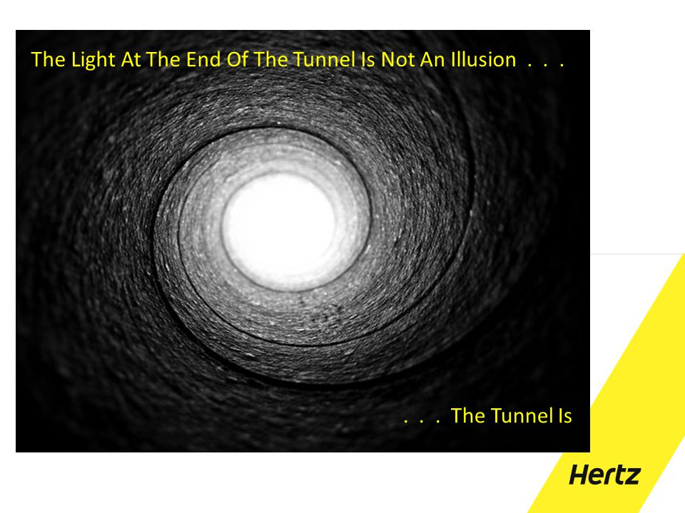 The Light At The End Of The Tunnel Is Not An Illusion . . .