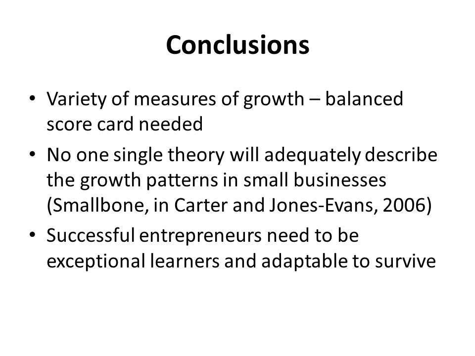 Conclusions Variety of measures of growth – balanced score card needed