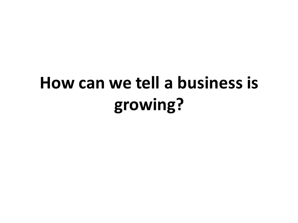 How can we tell a business is growing