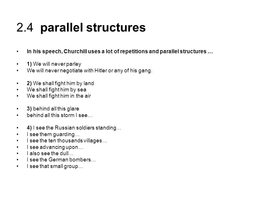 2.4 parallel structures In his speech, Churchill uses a lot of repetitions and parallel structures …