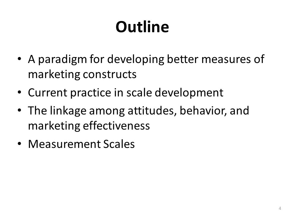 Outline A paradigm for developing better measures of marketing constructs. Current practice in scale development.