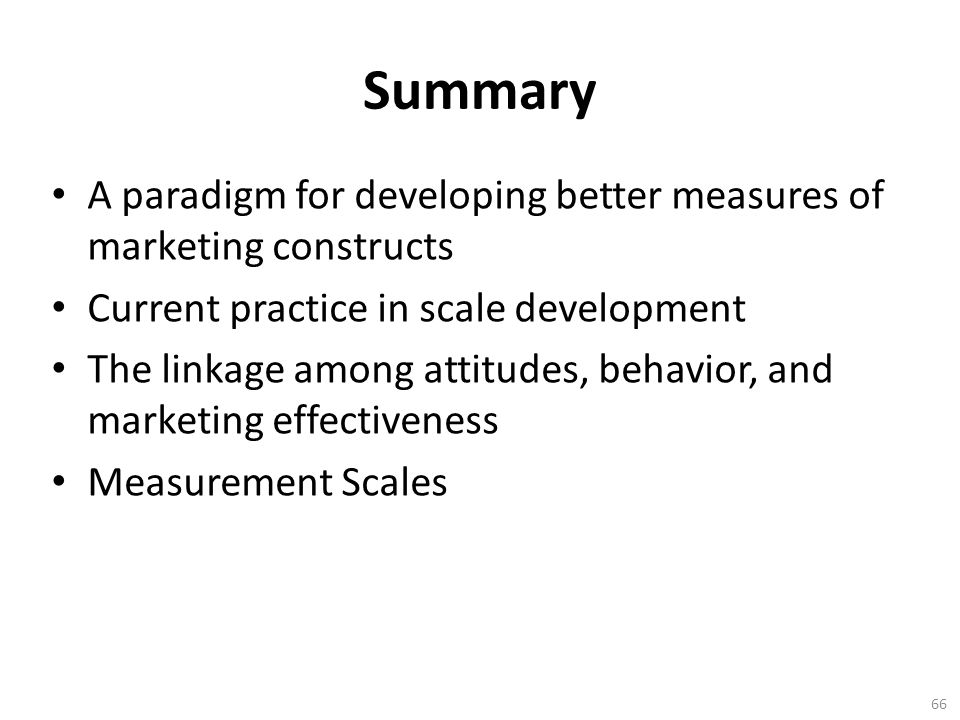 Summary A paradigm for developing better measures of marketing constructs. Current practice in scale development.