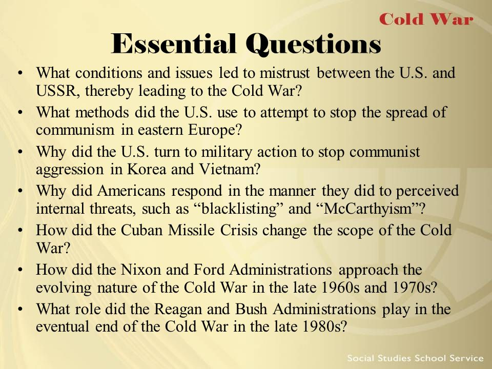 Essential Questions What conditions and issues led to mistrust between the U.S. and USSR, thereby leading to the Cold War