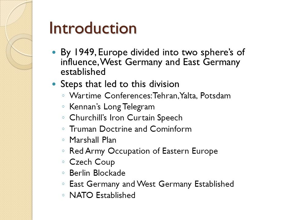 Introduction By 1949, Europe divided into two sphere's of influence, West Germany and East Germany established.