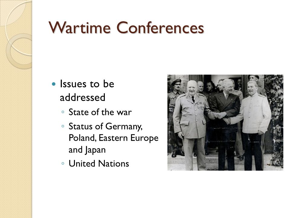 Wartime Conferences Issues to be addressed State of the war
